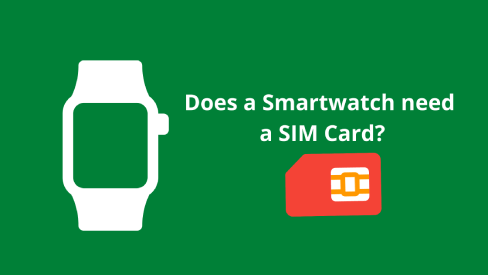 Does a Smartwatch need a SIM Card