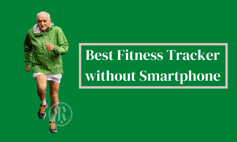 Best Fitness Tracker without Smartphone